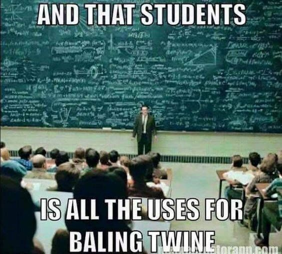 And That Students, Is All the Uses for Bailing Twine - Farming Memes - Teacher With Full Chalkboard Image