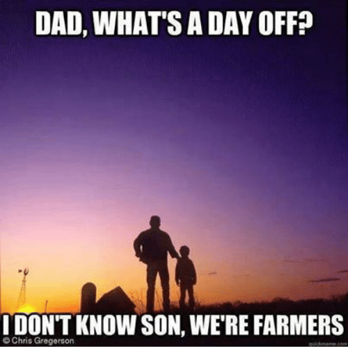 Dad What's a Day off, I Don't Know Son We're Farmers - Farming Memes - Father and Son Image