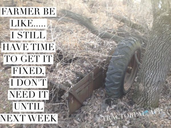 Farmer Be Like, I Still Have Time to Get It Fixed, I Don't Need It Until Next Week - Farming Memes - Old Farm Equipment Image