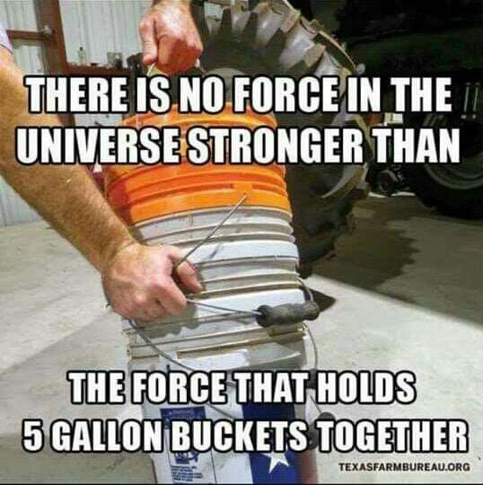 There Is No Force in the Universe Stronger Than the Force That Hold 5 Gallon Buckets Together - Farming Memes - 5 Gallon Buckets Stuck Image
